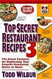 Top Secret Restaurant Recipes 3: The Secret Formulas for Duplicating Your Favorite Restaurant Dishes...