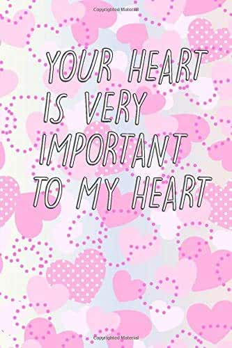 Your Heart Is Very Important To My Heart: Journal | Funny valentine's day gift for her or him | lined notebook | Perfect as a gift for your amazing partner