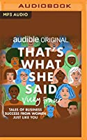 That's What She Said: Tales of Business Success from Women Just Like You
