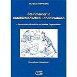 Steinmarder in unterschiedlichen Lebensräumen: Ressourcen, räumliche und soziale Organisation (Ökologie der Säugetiere)