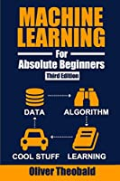 Machine Learning for Absolute Beginners: A Plain English Introduction (Third Edition) (Python for Data Science)