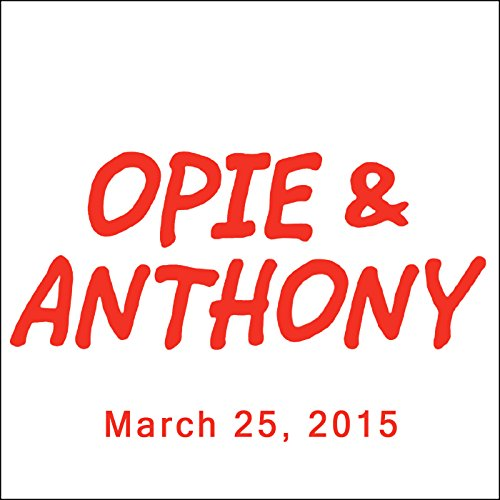 Opie & Anthony, Rich Vos, Bill Burr, and Kendra Sunderland, March 25, 2015 audiobook cover art