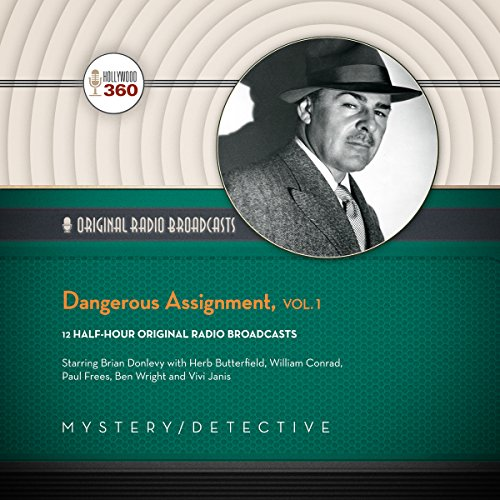 Dangerous Assignment, Vol. 1                   By:                                                                                                                                 Hollywood 360                               Narrated by:                                                                                                                                 Brian Donlevy,                                                                                        full cast                      Length: 5 hrs and 52 mins     Not rated yet     Overall 0.0