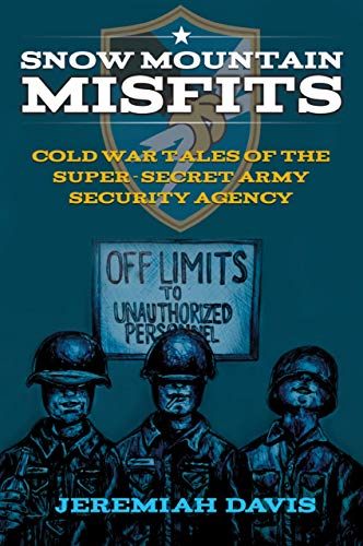 Snow Mountain Misfits: Cold War Tales of the Super Secret Army Security Agency (English Edition)
