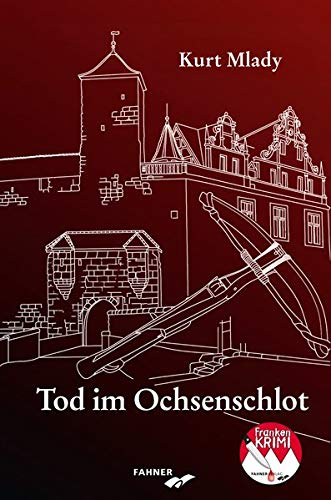 Tod im Ochsenschlot: Kriminalroman aus Franken