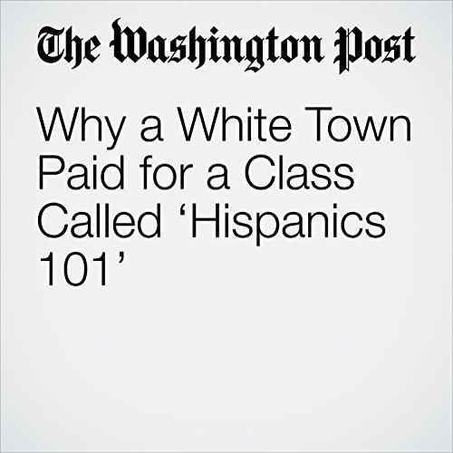 Why a White Town Paid for a Class Called 'Hispanics 101' copertina