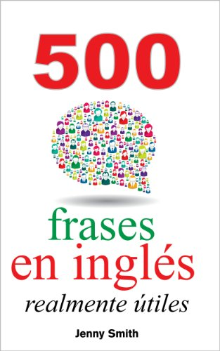 500 frases inglés realmente útiles: Adelanta naturalidad