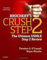 Brochert's Crush Step 2: The Ultimate USMLE Step 2 Review, 4e by Theodore X. O'Connell MD Mayur Movalia MD(2012-03-06)