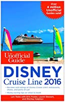 The Unofficial Guide to the Disney Cruise Line 2016 (Unofficial Guide Disney Cruise Line)