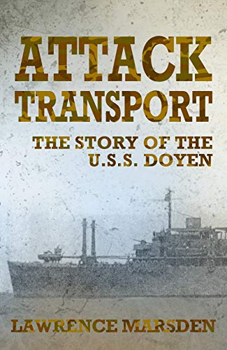 Attack Transport: The Story Of The U.S.S. Doyen by [Lawrence A.  Marsden]