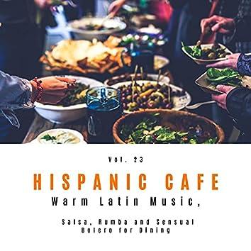 Hispanic Cafe - Warm Latin Music, Salsa, Rumba And Sensual Bolero For Dining, Vol. 23