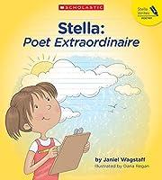 Stella: Poet Extraordinaire (Stella Writes Poetry)