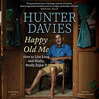 Happy Old Me     How to Live A Long Life, and Really Enjoy It              By:                                                                                                                                 Hunter Davies                               Narrated by:                                                                                                                                 Cameron Stewart                      Length: 9 hrs and 9 mins     6 ratings     Overall 4.3