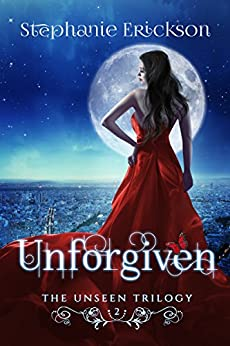 Unforgiven (The Unseen Trilogy Book 2) by [Stephanie Erickson]