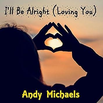 I'll Be Alright (Loving You)