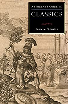 A Student's Guide to Classics (ISI Guides to the Major Disciplines) by [Bruce S Thornton]
