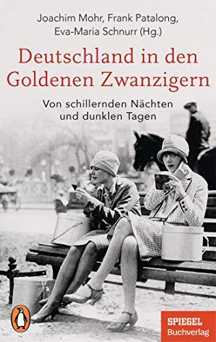 Deutschland in den Goldenen Zwanzigern: Von schillernden Nächten und dunklen Tagen - Ein SPIEGEL-Buch