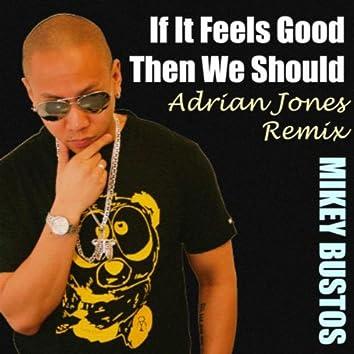If It Feels Good Then We Should (Adrian Jones Remix)