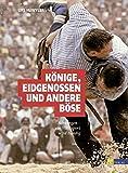 Könige, Eidgenossen und andere Böse: Schwingen - ein Volkssport wird trendig