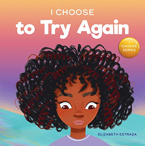 I Choose to Try Again: A Colorful, Picture Book About Perseverance and Diligence (Teacher and Therapist Toolbox: I Choose 2)