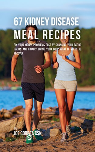 Amazon Com 67 Kidney Disease Meal Recipes Fix Your Kidney Problems Fast By Changing Your Eating Habits And Finally Giving Your Body What It Needs To Recover Ebook Correa Csn Joe Kindle Store