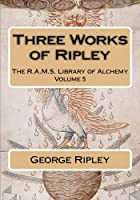 Three Works of Ripley (R.a.m.s. Library of Alchemy)