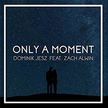 Only a Moment (feat. Zach Alwin)