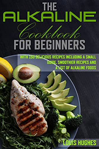 The alkaline cookbook for beginners: with 150 delicious recipes including a small guide, smoothier recipes and a list of alkaline foods (English Edition)