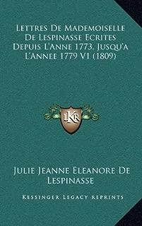 Lettres de Mademoiselle de Lespinasse Ecrites Depuis L'Anne 1773, Jusqu'a L'Annee 1779 V1 (1809) (French Edition)
