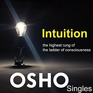 Intuition     The Highest Rung of the Ladder of Consciousness              By:                                                                                                                                 OSHO                               Narrated by:                                                                                                                                 OSHO                      Length: 2 hrs and 13 mins     65 ratings     Overall 4.5