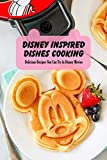 Disney Inspired Dishes Cooking: Delicious Recipes You Can Try In Disney Movies: Disney Cooking Ideas (English Edition)