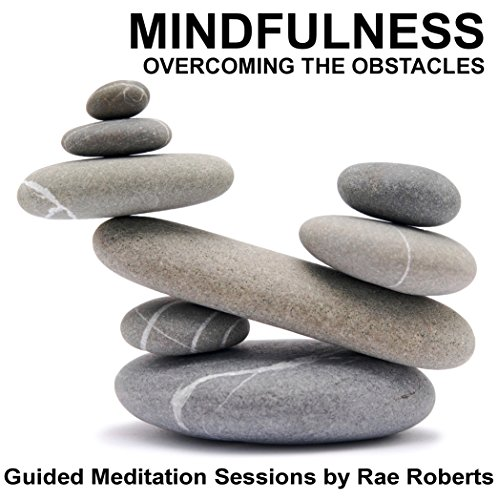 Mindfulness - Overcoming the Obstacles audiobook cover art