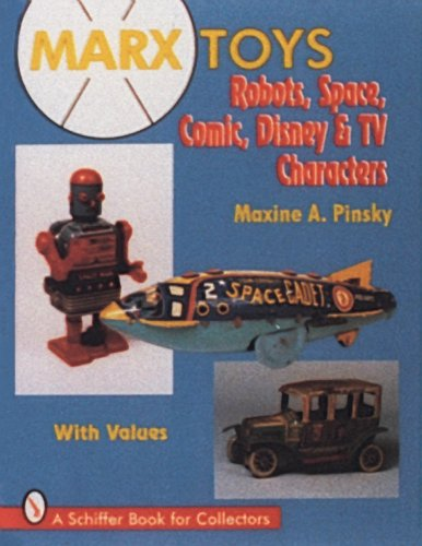 Marx Toys: Robots, Space, Comic, Disney & TV Characters (Schiffer Book for Collectors)