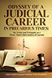 The Odyssey of a Judicial Career in Precarious Times: My Trials and Triumphs as a Three-Time Chief Justice of Uganda