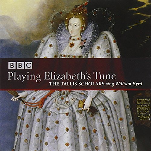 William Byrd: Playing Elizabeth's Tune - Geistliche Musik von William Byrd