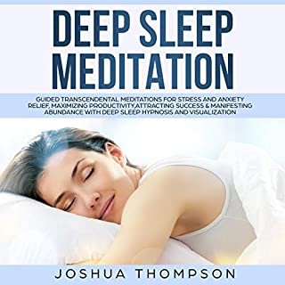Deep Sleep Meditation     Guided Transcendental Meditations for Stress and Anxiety Relief, Maximizing Productivity, Attracting Success and Manifesting Abundance with Deep Sleep Hypnosis and Visualization              By:                                                                                                                                 Joshua Thompson                               Narrated by:                                                                                                                                 Arthur Milton                      Length: 3 hrs and 3 mins     25 ratings     Overall 5.0