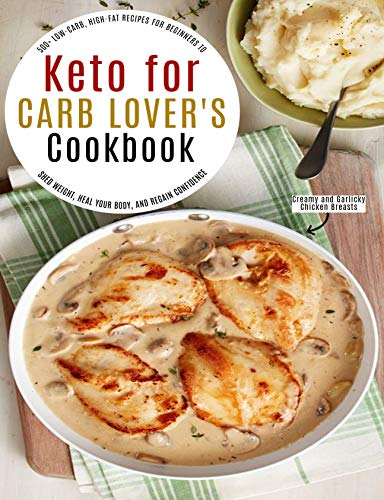 Keto for Carb Lover's Cookbook: 500+ Low-Carb, High-Fat Recipes For Beginners To Shed Weight, Heal Your Body, And Regain Confidence (English Edition)