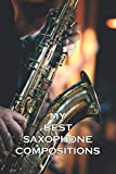 MY BEST SAXOPHONE COMPOSITIONS BLANK SHEET MUSIC NOTEBOOK: 6x9 inch book with staves on white paper for your most beautiful melodies and compositions ... present idea for christmas or birthday