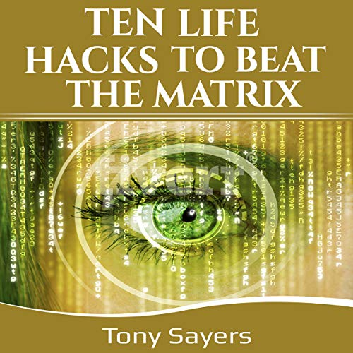 Ten Life Hacks to Beat the Matrix: Ten Simple Life Hacks in How to Be Healthy, How to Be Yourself, and to Improve Your Life. Titelbild