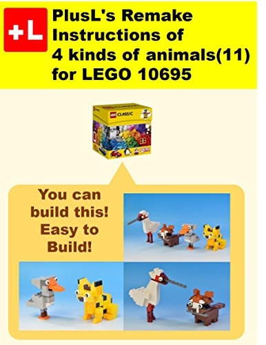 PlusL's Remake Instructions of 4 kinds of animals(11) for LEGO 10695: You can build the 4 kinds of animals(11) out of your own bricks! (English Edition)