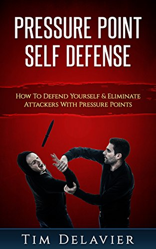 Pressure Point Self Defense: How To Defend Yourself & Eliminate Attackers With Pressure Points (English Edition)