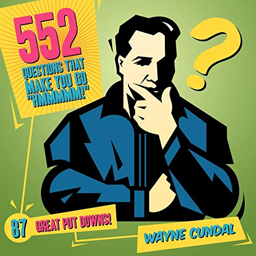 552 Questions That Make You Go Hmmmmm! / 87 Great Put Downs!