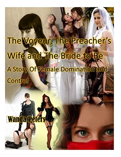 The Voyeur, The Preacher's Wife and The Bride to Be: A story of female domination and control (English Edition)