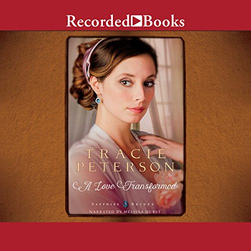 A Love Transformed     Sapphire Brides, Book 3              By:                                                                                                                                 Tracie Peterson                               Narrated by:                                                                                                                                 Melissa Hurst                      Length: 9 hrs and 54 mins     85 ratings     Overall 4.4