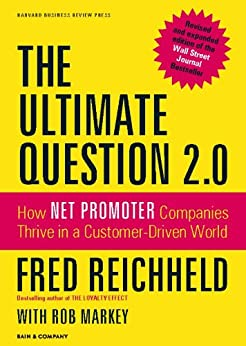 The Ultimate Question 2.0 (Revised and Expanded Edition): How Net Promoter Companies Thrive in a Customer-Driven World by [Fred Reichheld, Rob Markey]