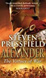 Alexander: The Virtues Of War: An awesome and epic retelling of the life of the colossus of the ancient world