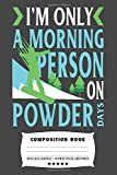 I'm Only A Morning Person On Powder Days: Composite Notebook Journal For Snowboarders and Snowboarding Lovers at School for Journaling or Personal Writing