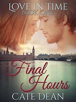 Final Hours (Love in Time Book 1) by [Cate Dean]