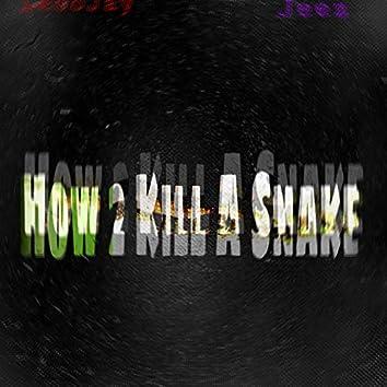 How 2 Kill A Snake