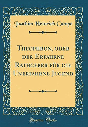 Theophron, oder der Erfahrne Rathgeber für die Unerfahrne Jugend (Classic Reprint)